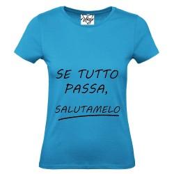 T-Shirt Donna Se tutto passa
